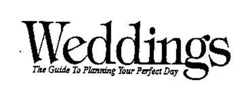 WEDDINGS THE GUIDE TO PLANNING YOUR PERFECT DAY