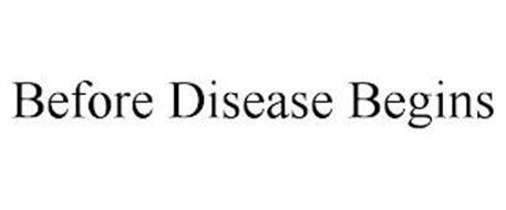 BEFORE DISEASE BEGINS