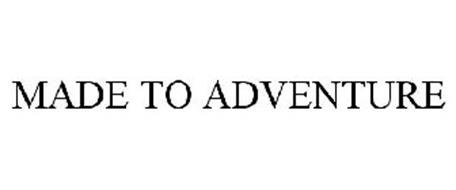MADE TO ADVENTURE