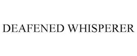 DEAFENED WHISPERER