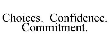 CHOICES. CONFIDENCE. COMMITMENT.