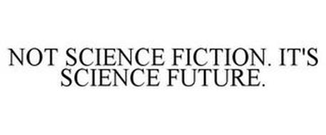 NOT SCIENCE FICTION. IT'S SCIENCE FUTURE.