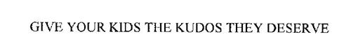 GIVE YOUR KIDS THE KUDOS THEY DESERVE