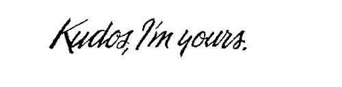 KUDOS, I'M YOURS.