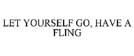LET YOURSELF GO, HAVE A FLING