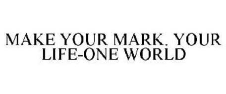 MAKE YOUR MARK. YOUR LIFE-ONE WORLD