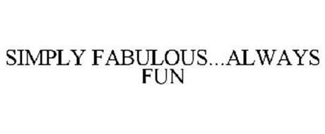 SIMPLY FABULOUS...ALWAYS FUN