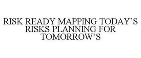 RISK READY MAPPING TODAY'S RISKS PLANNING FOR TOMORROW'S
