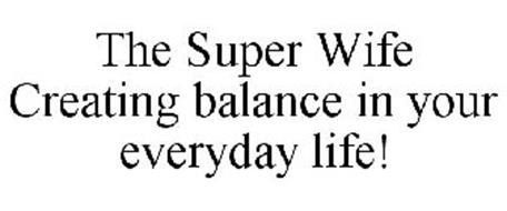 THE SUPER WIFE CREATING BALANCE IN YOUR EVERYDAY LIFE!