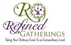 R REFINED GATHERINGS TAKING YOUR ORDINARY EVENT TO AN EXTRAORDINARY LEVEL.