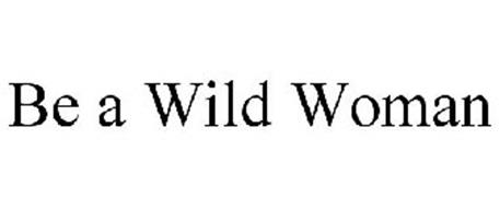BE A WILD WOMAN