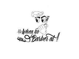 #WHEA YO CHIEF BARBER AT!!