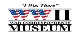 """I WAS THERE"" WWII WAR CORRESPONDENTS MUSEUM"