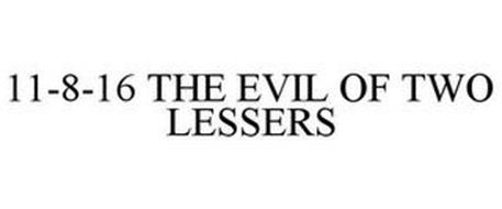 11-8-16 THE EVIL OF TWO LESSERS