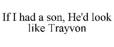 IF I HAD A SON, HE'D LOOK LIKE TRAYVON