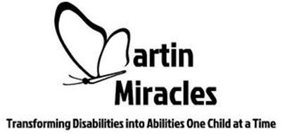 MARTIN MIRACLES TRANSFORMING DISABILITIES INTO ABILITIES ONE CHILD AT A TIME