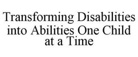 TRANSFORMING DISABILITIES INTO ABILITIES ONE CHILD AT A TIME