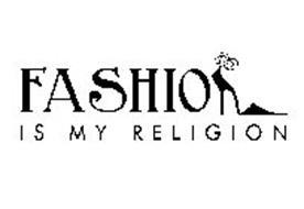 FASHION I S M Y R E L I G I O N