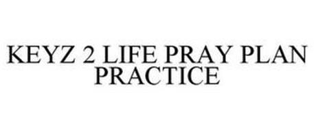 KEYZ 2 LIFE PRAY PLAN PRACTICE