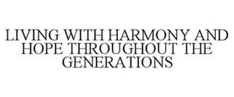LIVING WITH HARMONY AND HOPE THROUGHOUT THE GENERATIONS