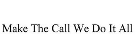 MAKE THE CALL WE DO IT ALL