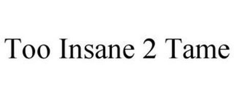 TOO INSANE 2 TAME