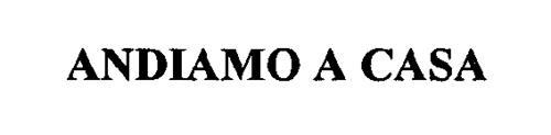 ANDIAMO A CASA