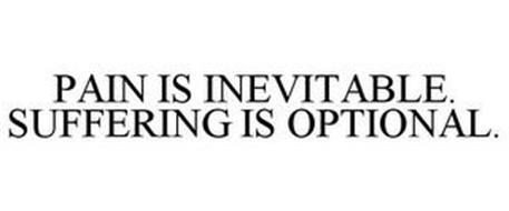 PAIN IS INEVITABLE. SUFFERING IS OPTIONAL.