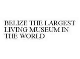 BELIZE THE LARGEST LIVING MUSEUM IN THE WORLD