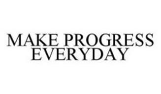 MAKE PROGRESS EVERYDAY