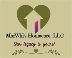 MARWHI'S HOMECARE, OUR LEGACY IS YOURS!