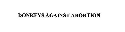 DONKEYS AGAINST ABORTION