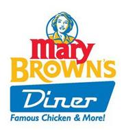 MARY BROWN'S DINER FAMOUS CHICKEN & MORE!