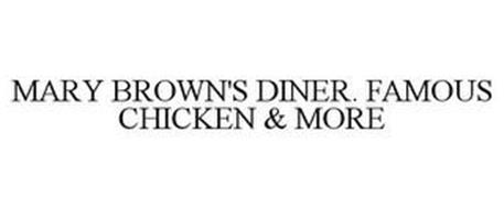 MARY BROWN'S DINER. FAMOUS CHICKEN & MORE
