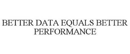 BETTER DATA EQUALS BETTER PERFORMANCE