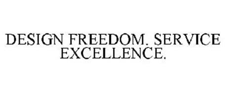 DESIGN FREEDOM. SERVICE EXCELLENCE.