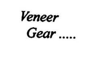 VENEER GEAR .....