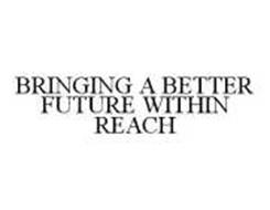 BRINGING A BETTER FUTURE WITHIN REACH
