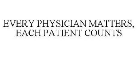 EVERY PHYSICIAN MATTERS, EACH PATIENT COUNTS