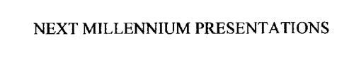 NEXT MILLENNIUM PRESENTATIONS