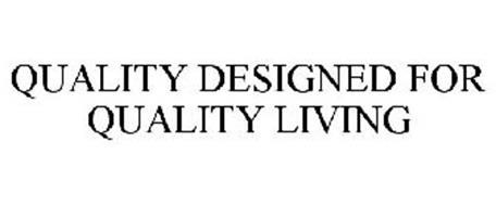 QUALITY DESIGNED FOR QUALITY LIVING