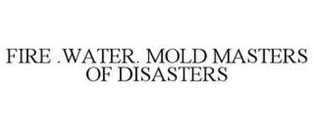 FIRE .WATER. MOLD MASTERS OF DISASTERS