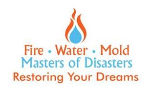 FIRE. WATER. MOLD MASTERS OF DISASTERS RESTORING YOUR DREAMS