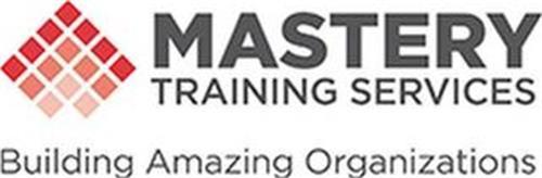 MASTERY TRAINING SERVICES BUILDING AMAZING ORGANIZATIONS