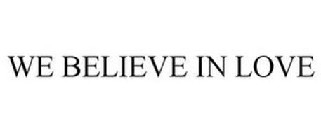 WE BELIEVE IN LOVE