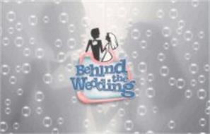 BEHIND THE WEDDING