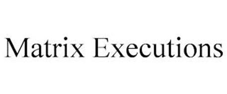 MATRIX EXECUTIONS