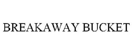 BREAKAWAY BUCKET