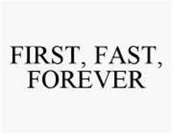 FIRST, FAST, FOREVER
