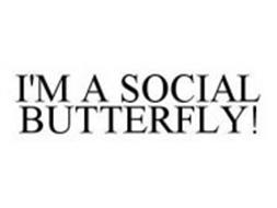 I'M A SOCIAL BUTTERFLY!
